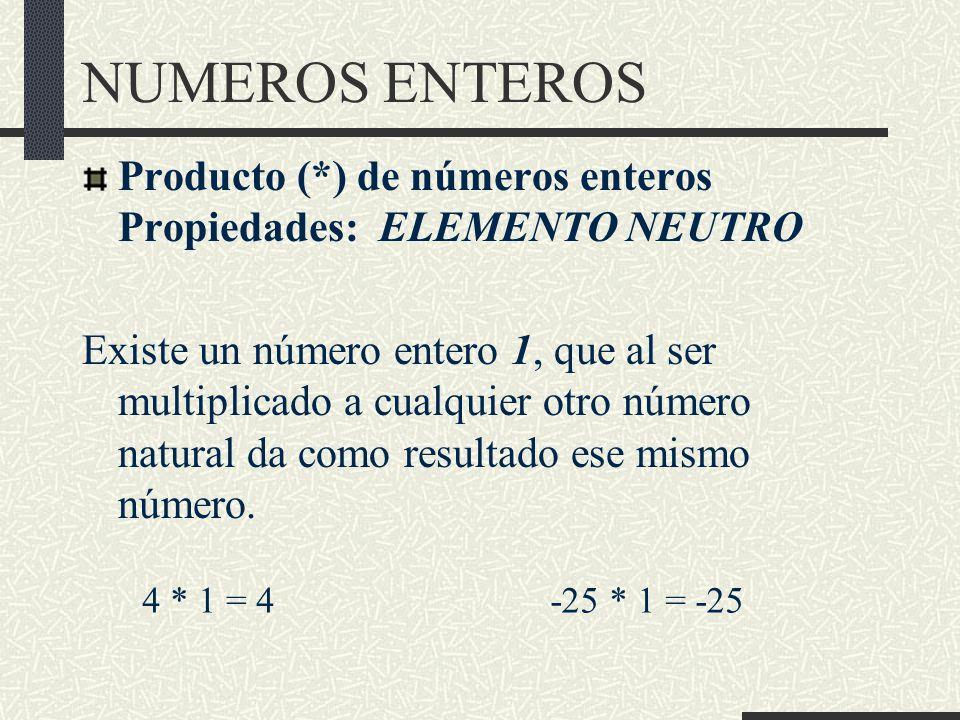 NUMEROS ENTEROS Producto (*) de números enteros Propiedades: ELEMENTO NEUTRO.