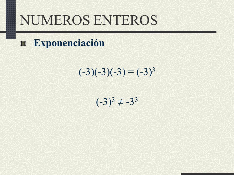 NUMEROS ENTEROS Exponenciación (-3)(-3)(-3) = (-3)3 (-3)3 ≠ -33