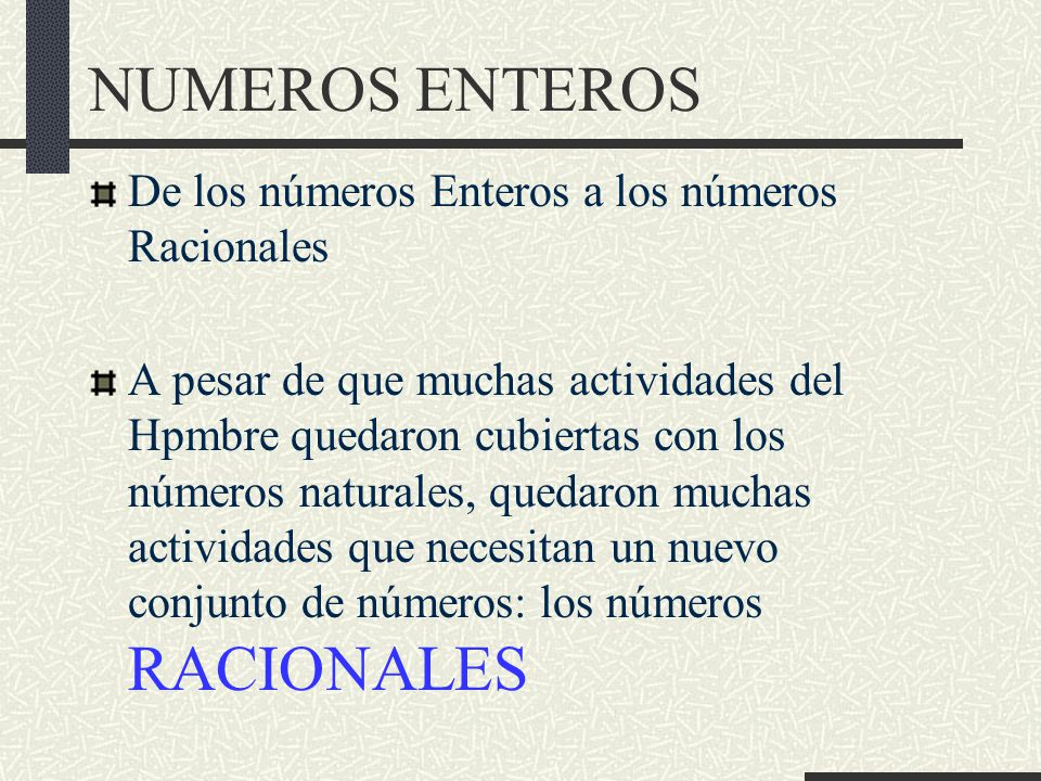 NUMEROS ENTEROS De los números Enteros a los números Racionales