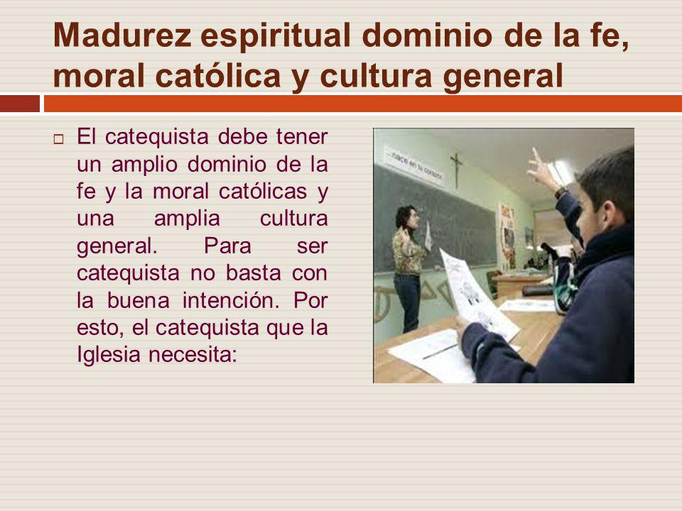 Madurez espiritual dominio de la fe, moral católica y cultura general