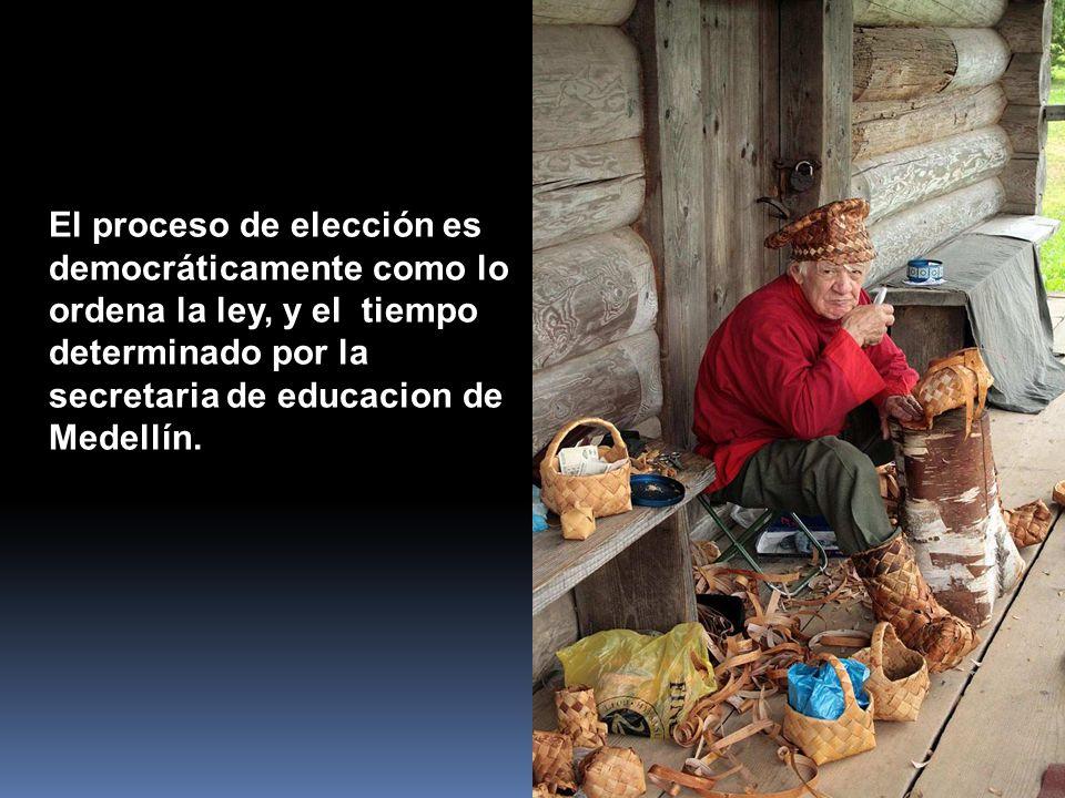 El proceso de elección es democráticamente como lo ordena la ley, y el tiempo determinado por la secretaria de educacion de Medellín.
