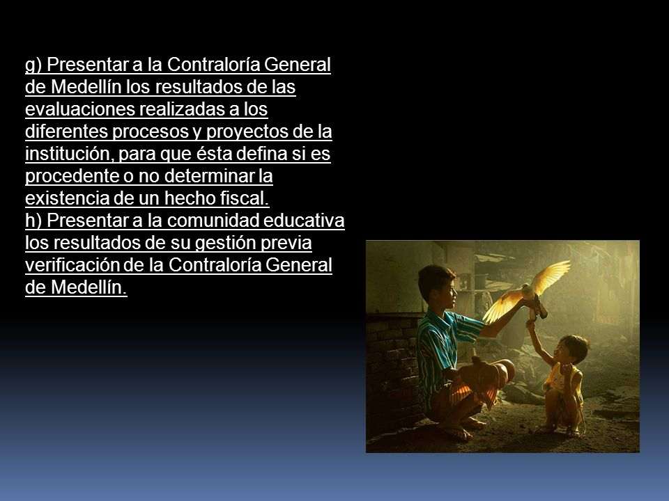 g) Presentar a la Contraloría General de Medellín los resultados de las evaluaciones realizadas a los diferentes procesos y proyectos de la institución, para que ésta defina si es procedente o no determinar la existencia de un hecho fiscal.