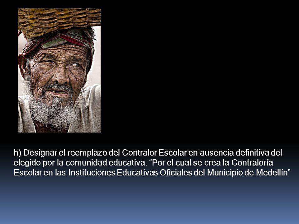 h) Designar el reemplazo del Contralor Escolar en ausencia definitiva del elegido por la comunidad educativa.