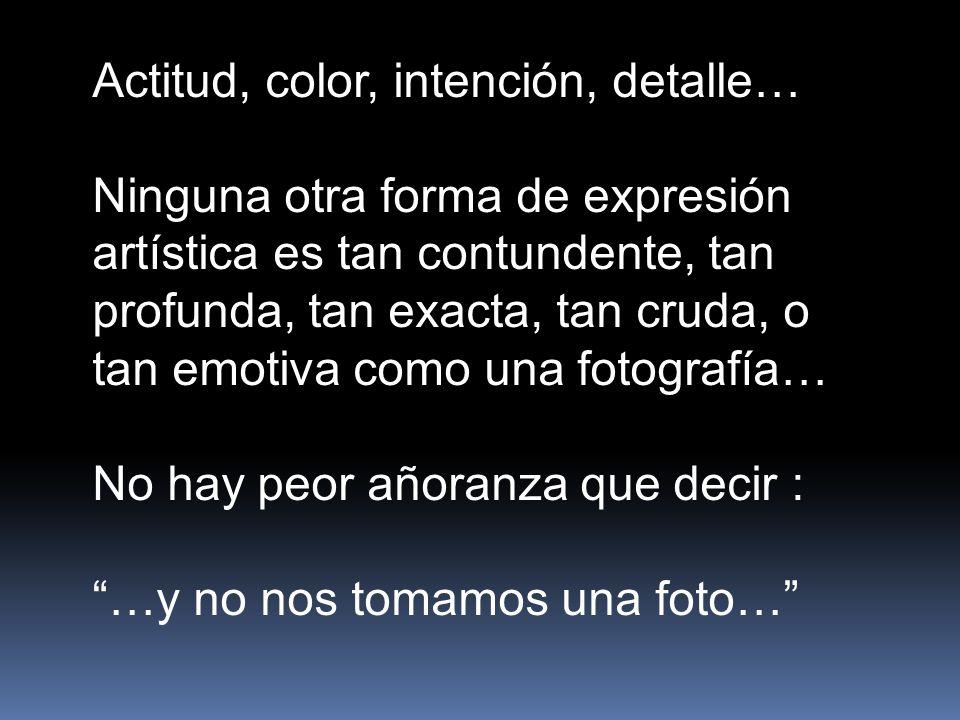 Actitud, color, intención, detalle…