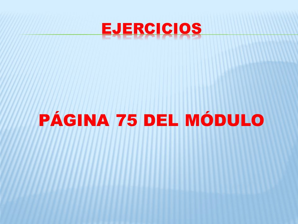 EJERCICIOS PÁGINA 75 DEL MÓDULO