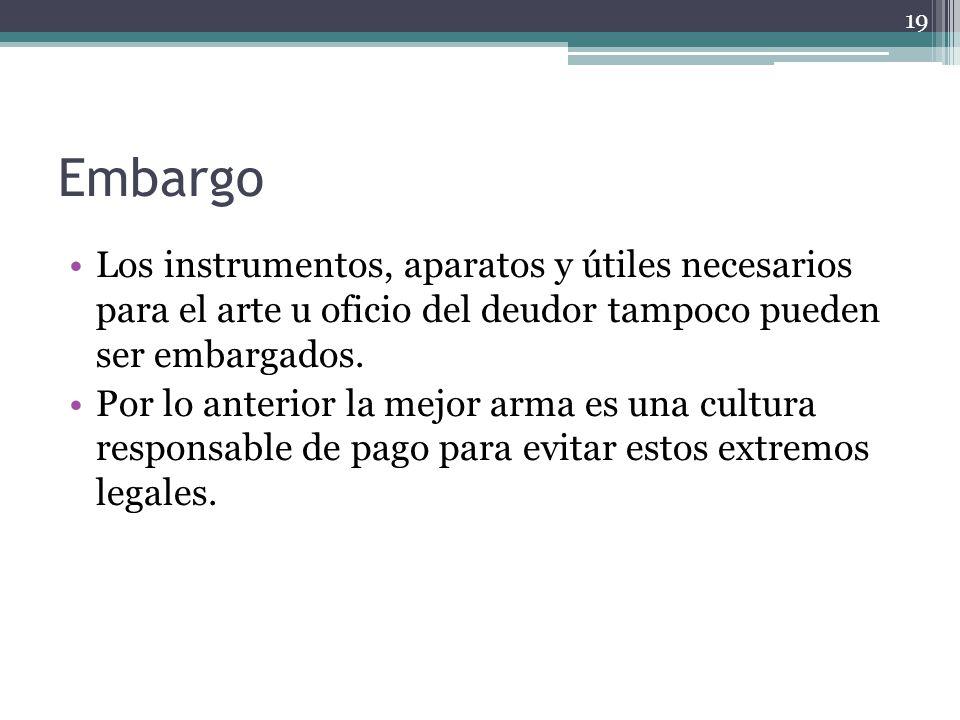Embargo Los instrumentos, aparatos y útiles necesarios para el arte u oficio del deudor tampoco pueden ser embargados.