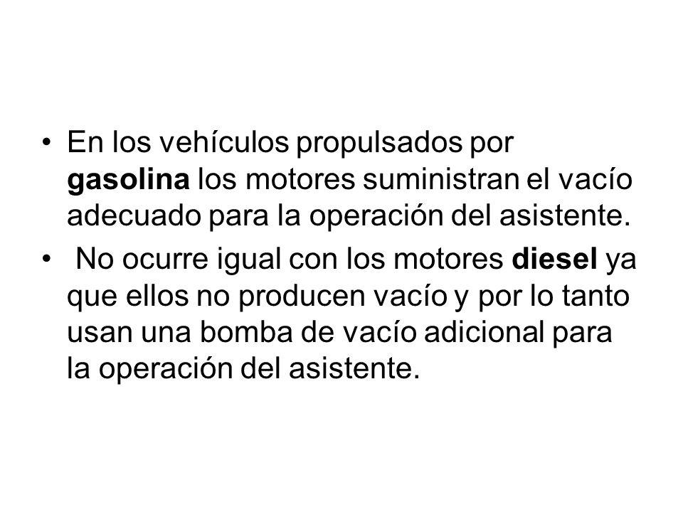 En los vehículos propulsados por gasolina los motores suministran el vacío adecuado para la operación del asistente.