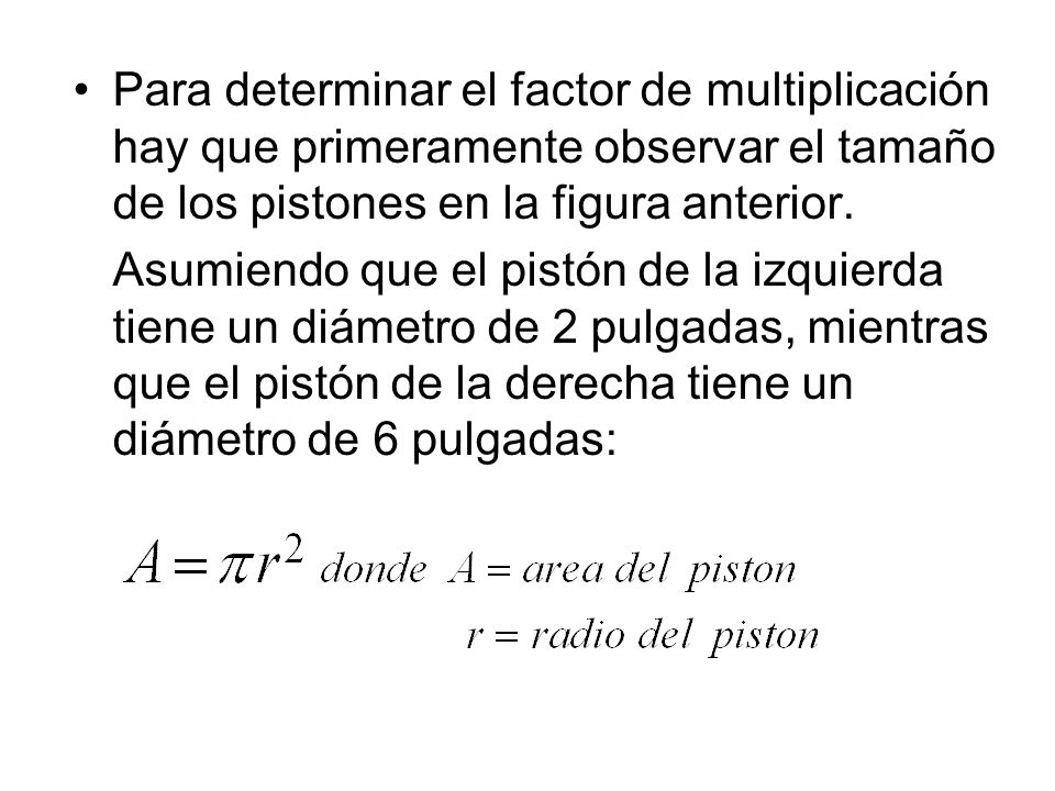 Para determinar el factor de multiplicación hay que primeramente observar el tamaño de los pistones en la figura anterior.