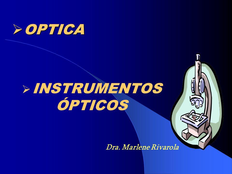 OPTICA INSTRUMENTOS ÓPTICOS Dra. Marlene Rivarola