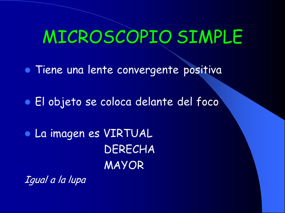 MICROSCOPIO SIMPLE Tiene una lente convergente positiva