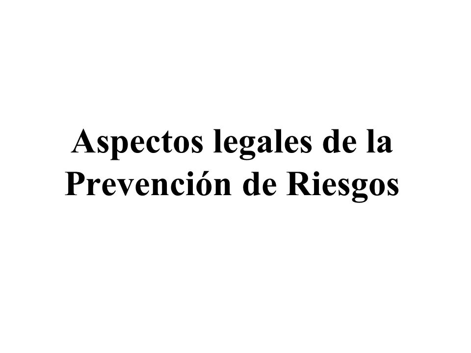 Aspectos legales de la Prevención de Riesgos