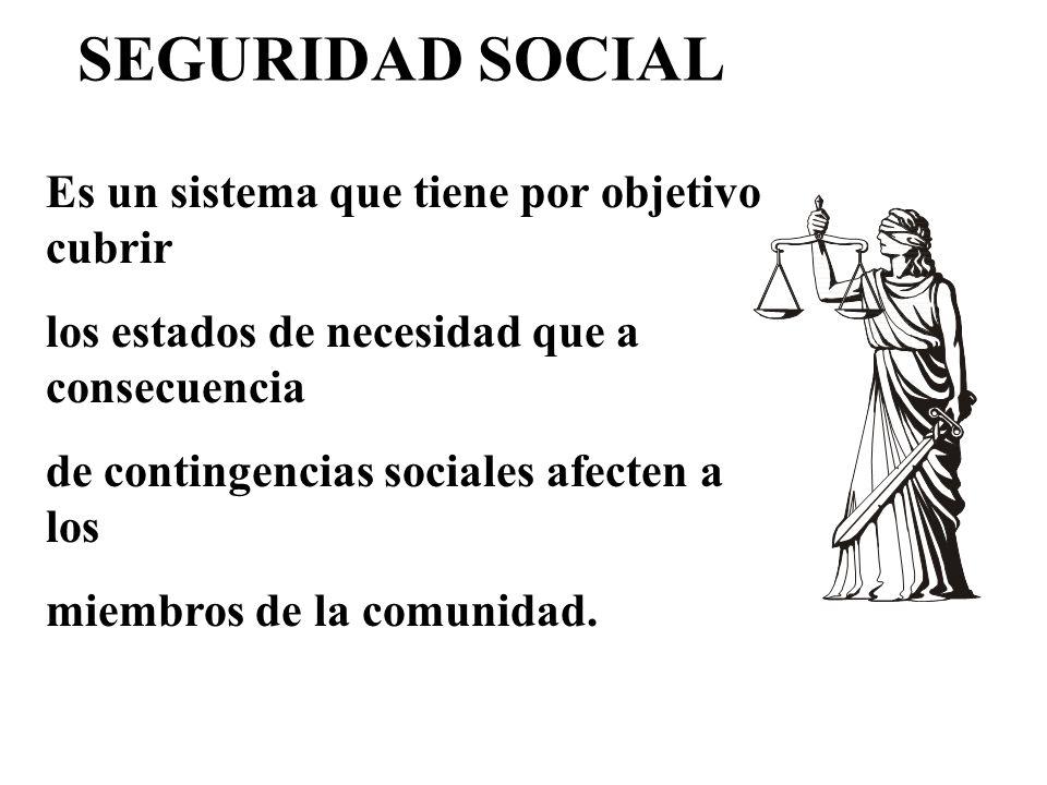 SEGURIDAD SOCIAL Es un sistema que tiene por objetivo cubrir