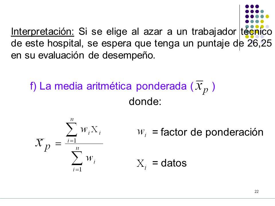 f) La media aritmética ponderada ( ) donde: = factor de ponderación