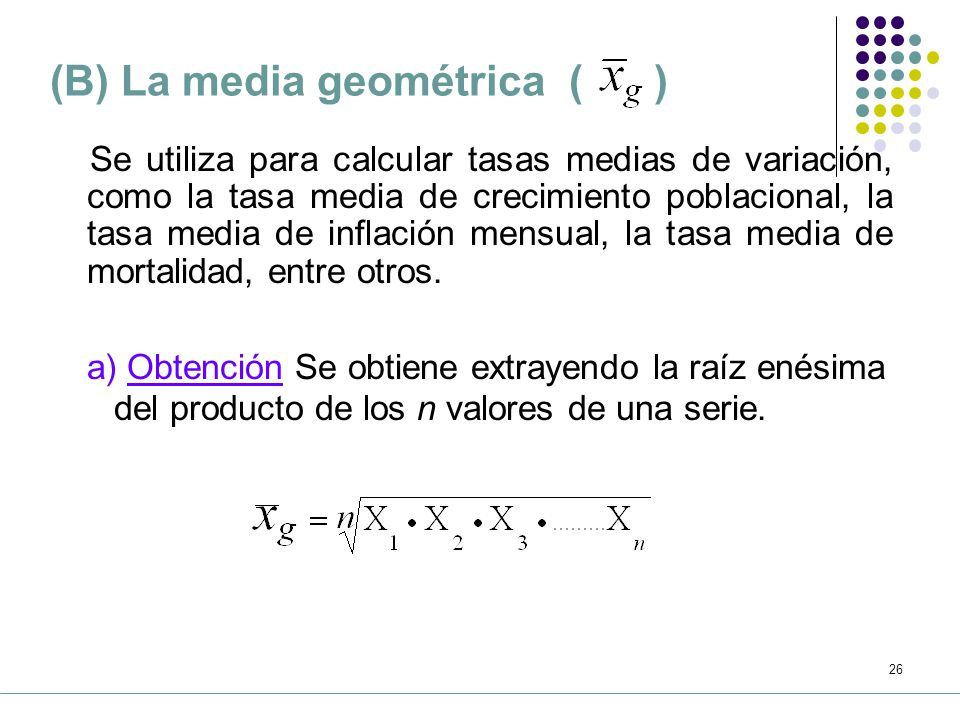 (B) La media geométrica ( )