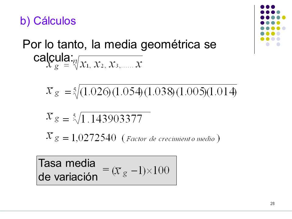 Por lo tanto, la media geométrica se calcula: