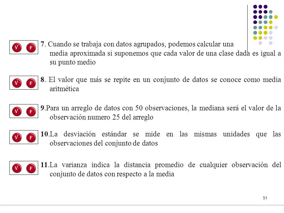 7. Cuando se trabaja con datos agrupados, podemos calcular una