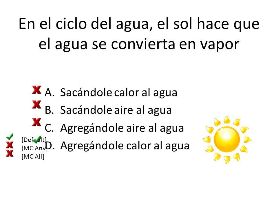 En el ciclo del agua, el sol hace que el agua se convierta en vapor