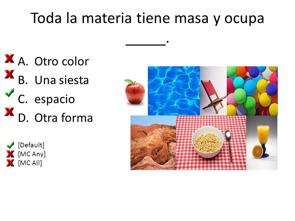 Toda la materia tiene masa y ocupa _____.