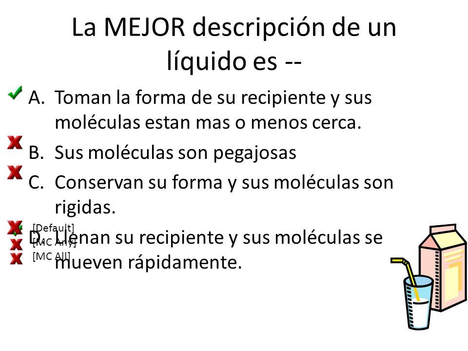 La MEJOR descripción de un líquido es --