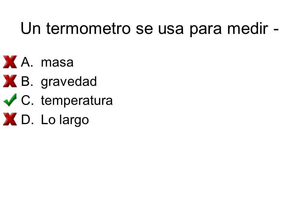 Un termometro se usa para medir -