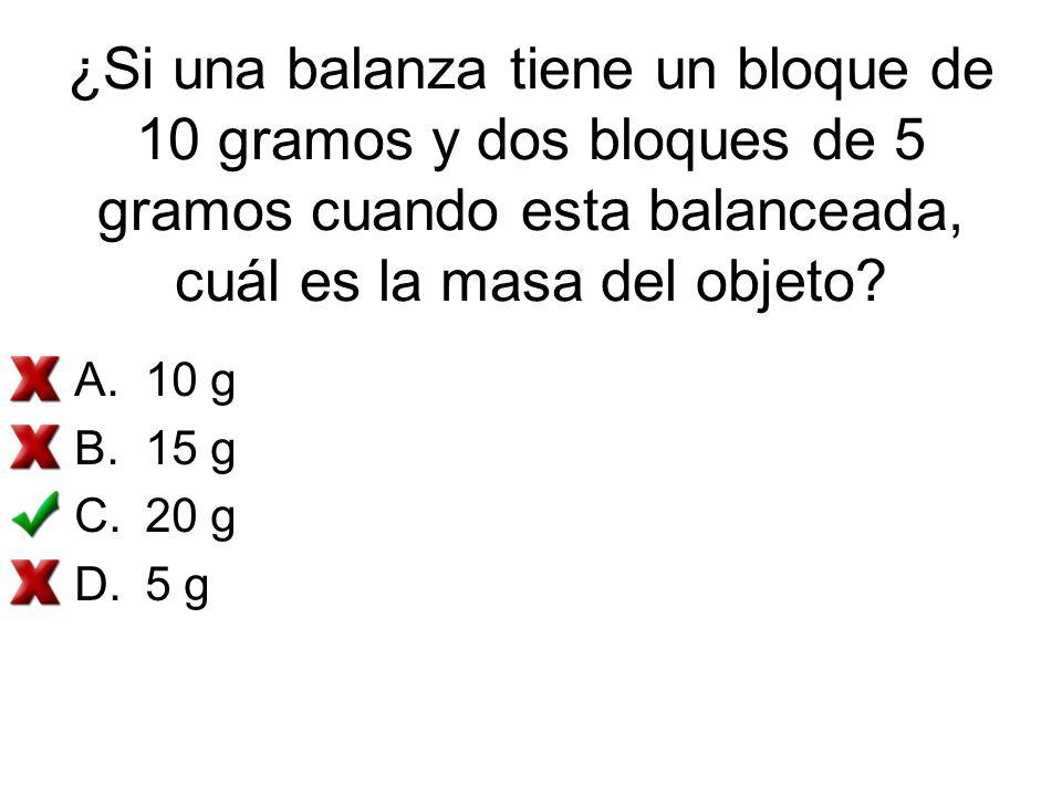 ¿Si una balanza tiene un bloque de 10 gramos y dos bloques de 5 gramos cuando esta balanceada, cuál es la masa del objeto