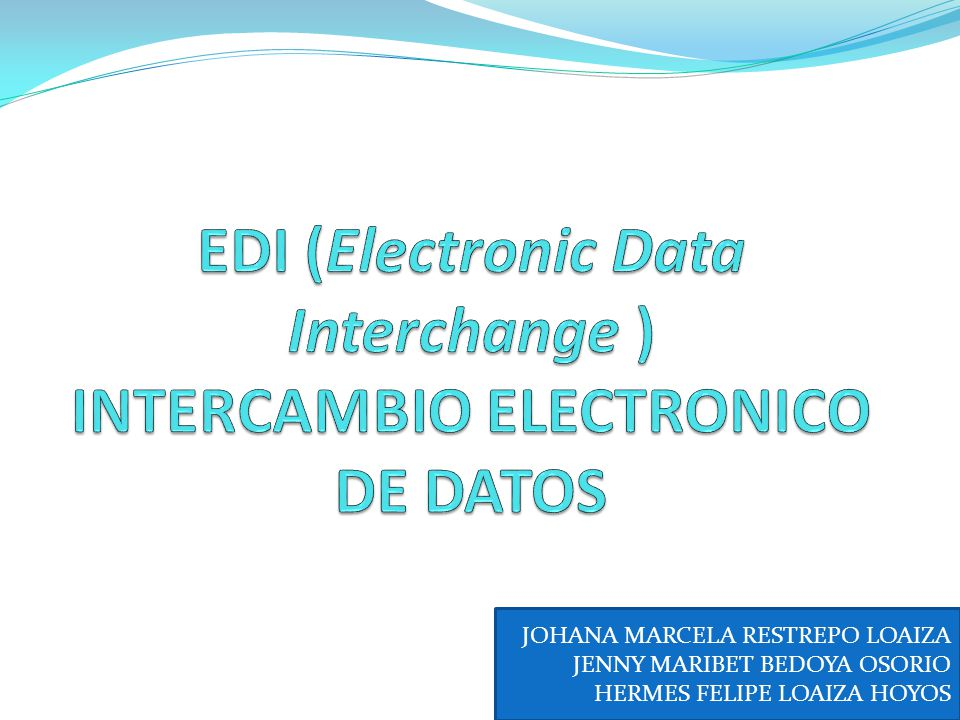 EDI (Electronic Data Interchange ) INTERCAMBIO ELECTRONICO DE DATOS
