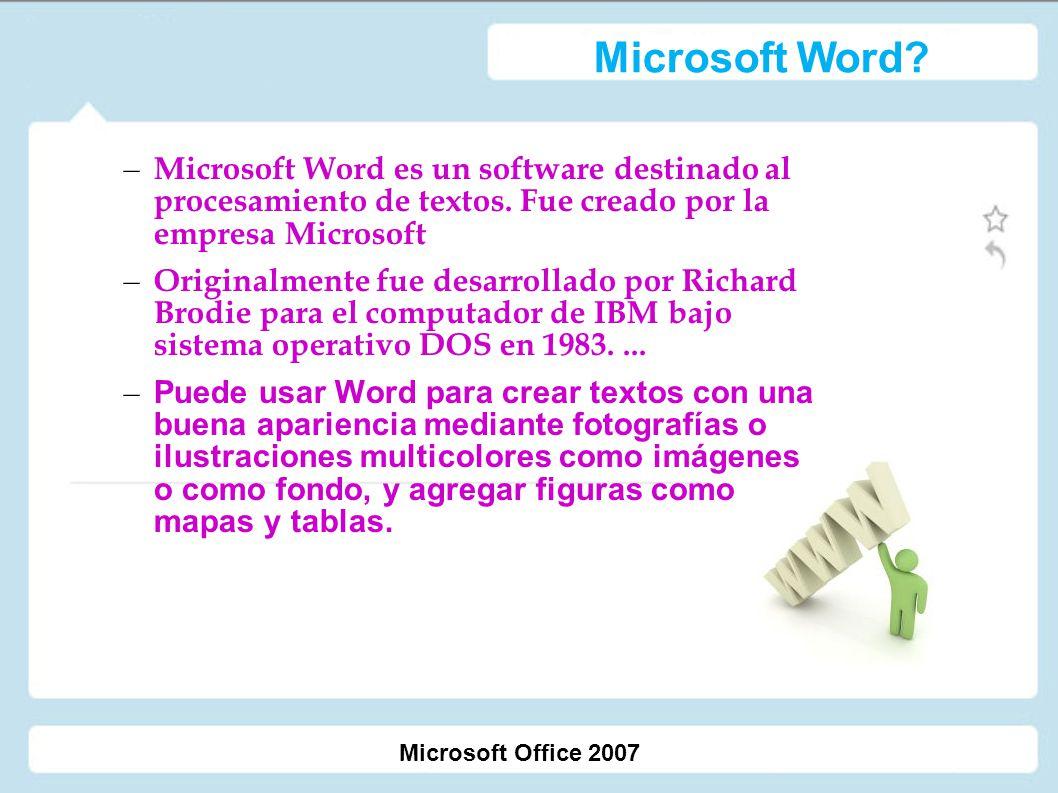 Microsoft Word Microsoft Word es un software destinado al procesamiento de textos. Fue creado por la empresa Microsoft.