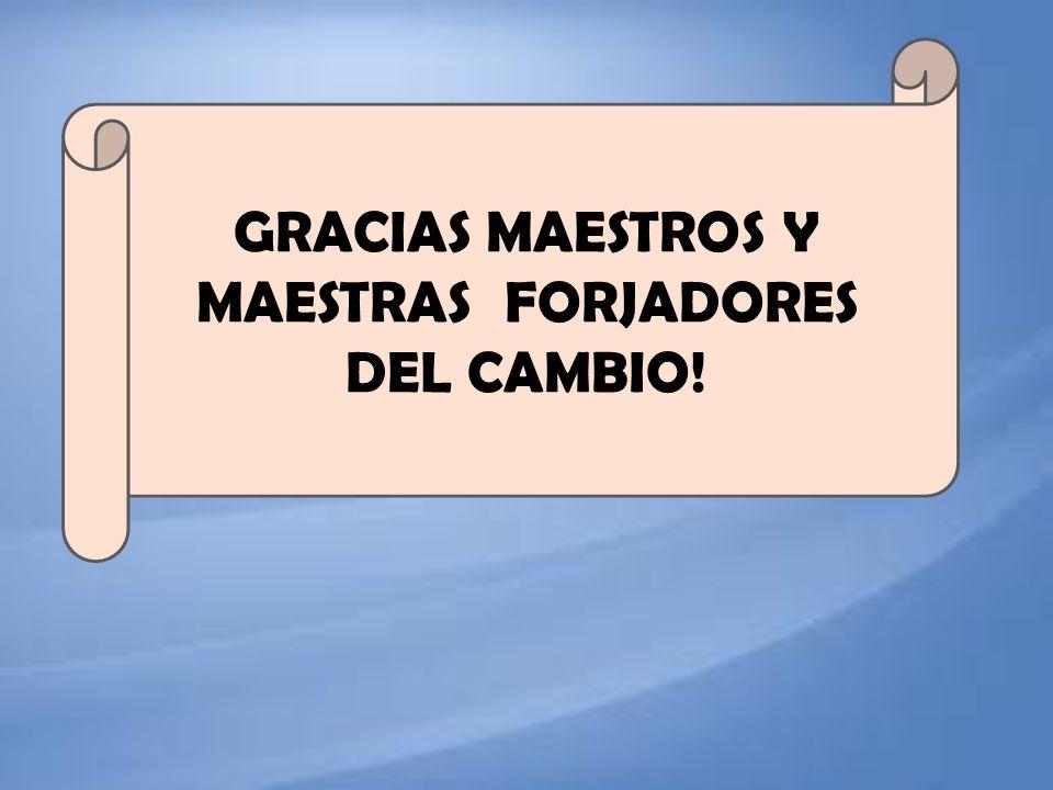 GRACIAS MAESTROS Y MAESTRAS FORJADORES DEL CAMBIO!