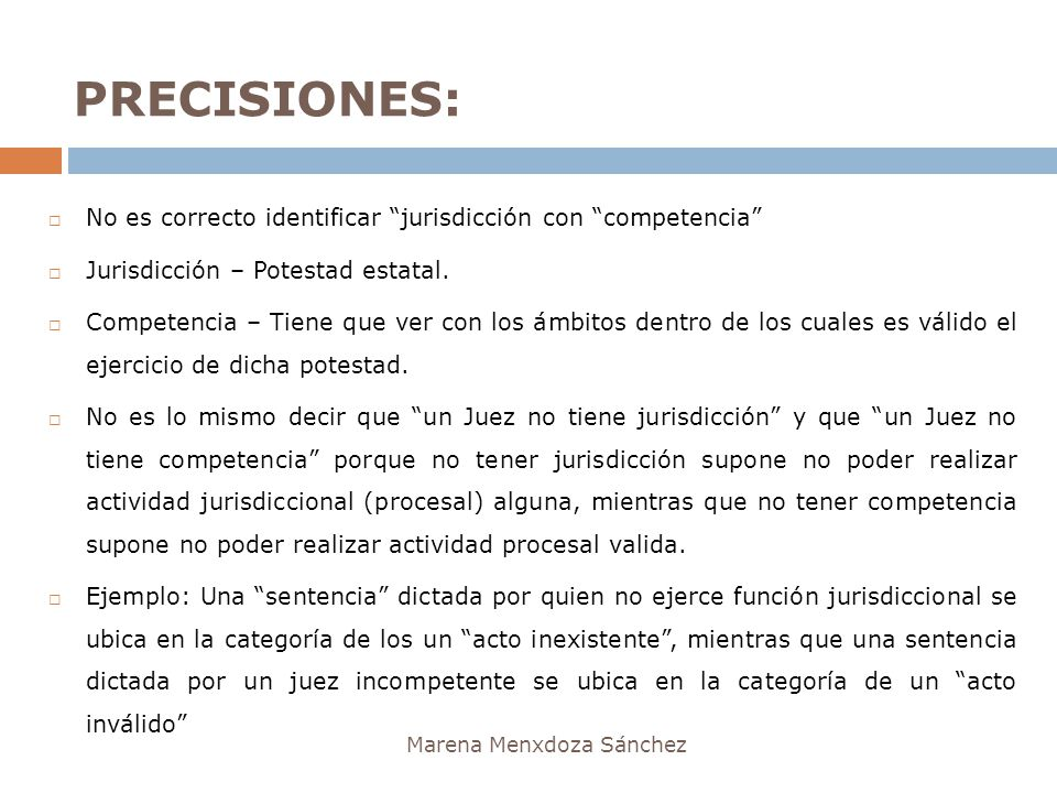 PRECISIONES: No es correcto identificar jurisdicción con competencia Jurisdicción – Potestad estatal.