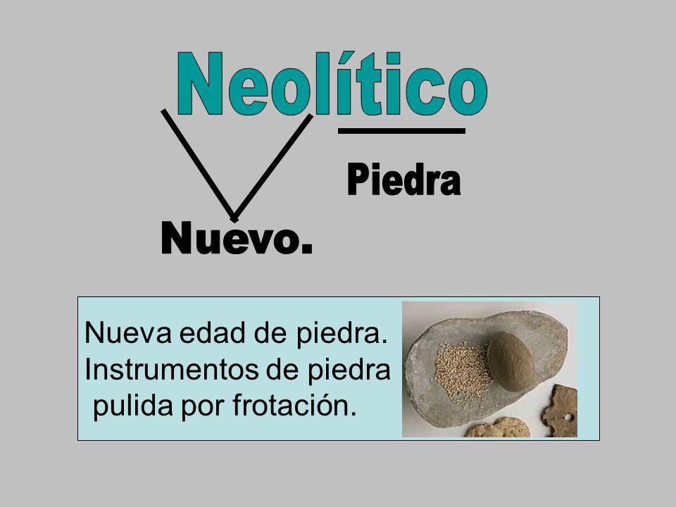 Neolítico Nueva edad de piedra. Instrumentos de piedra