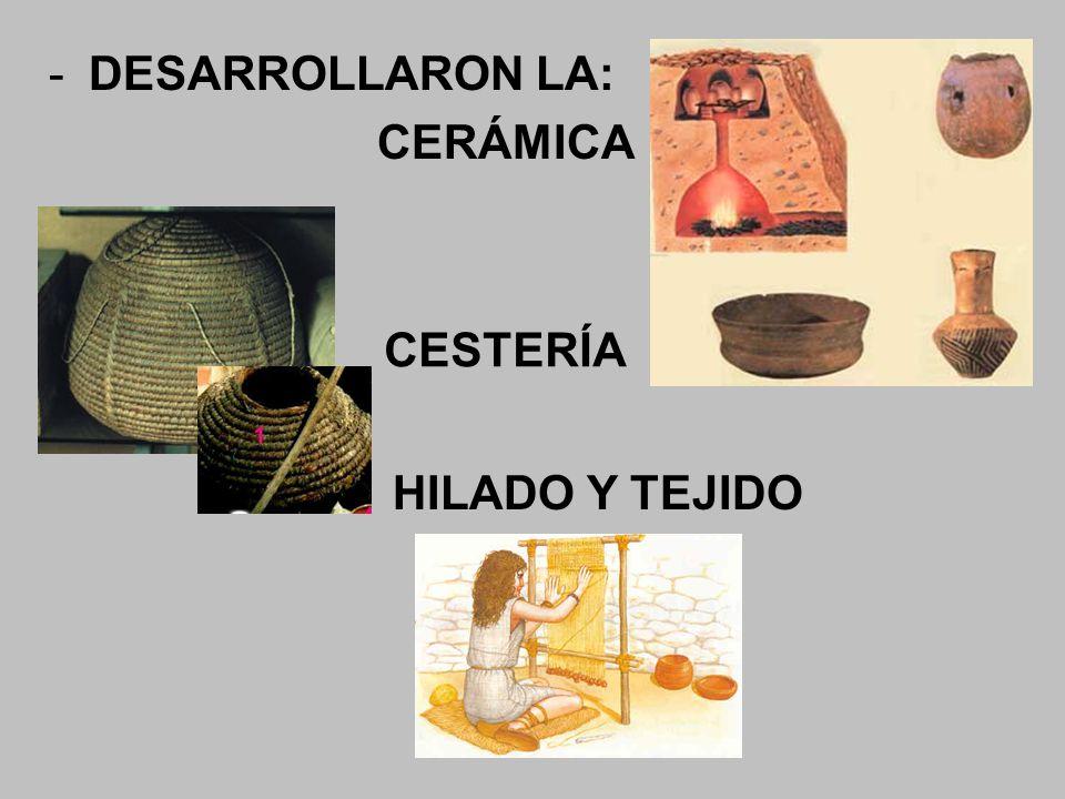 DESARROLLARON LA: CERÁMICA CESTERÍA HILADO Y TEJIDO