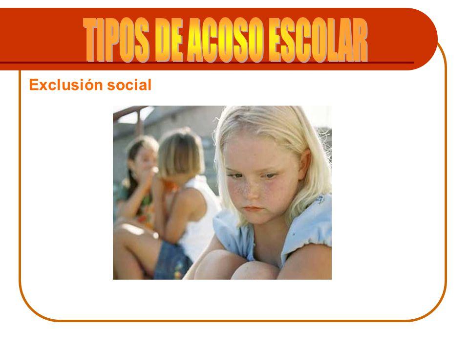 TIPOS DE ACOSO ESCOLAR Exclusión social