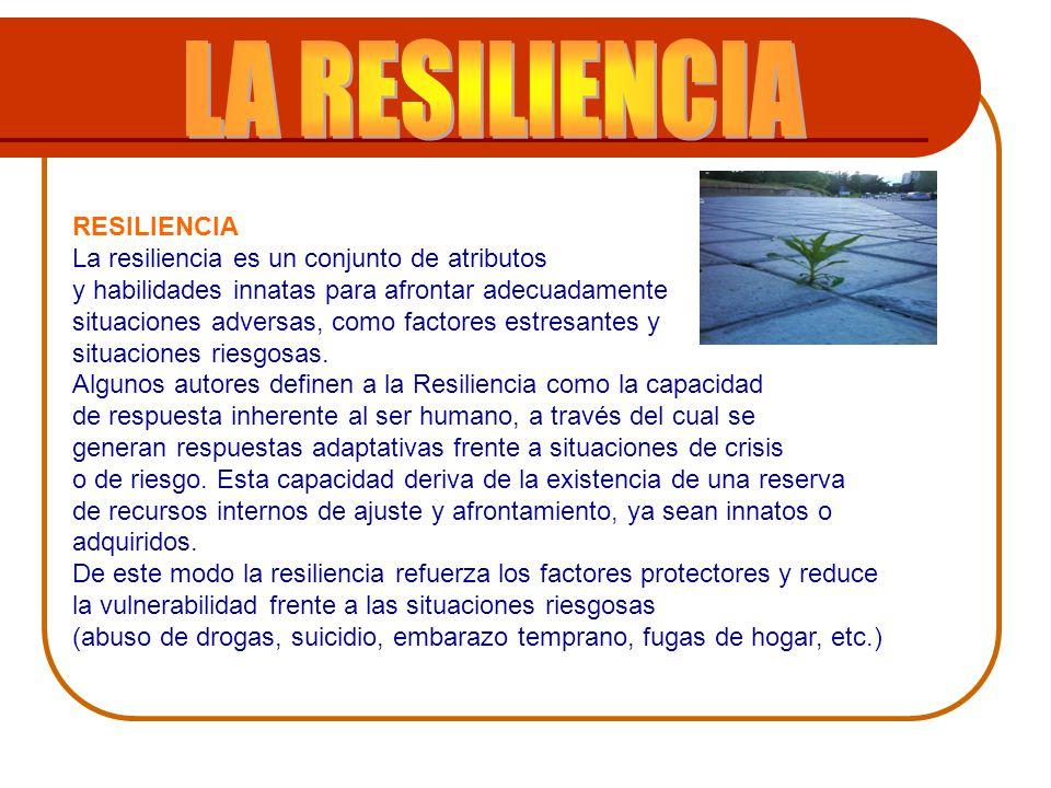 LA RESILIENCIA RESILIENCIA La resiliencia es un conjunto de atributos