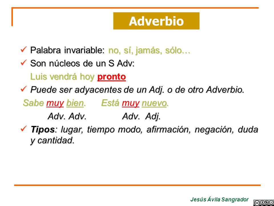 Adverbio Palabra invariable: no, sí, jamás, sólo…