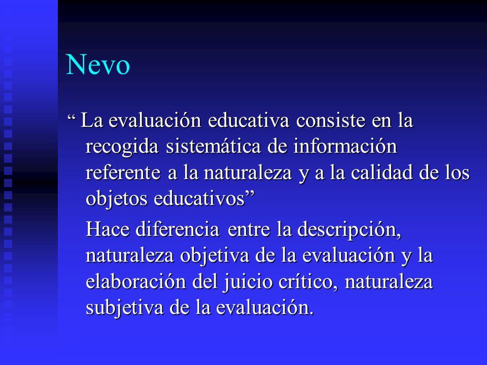 Nevo La evaluación educativa consiste en la recogida sistemática de información referente a la naturaleza y a la calidad de los objetos educativos