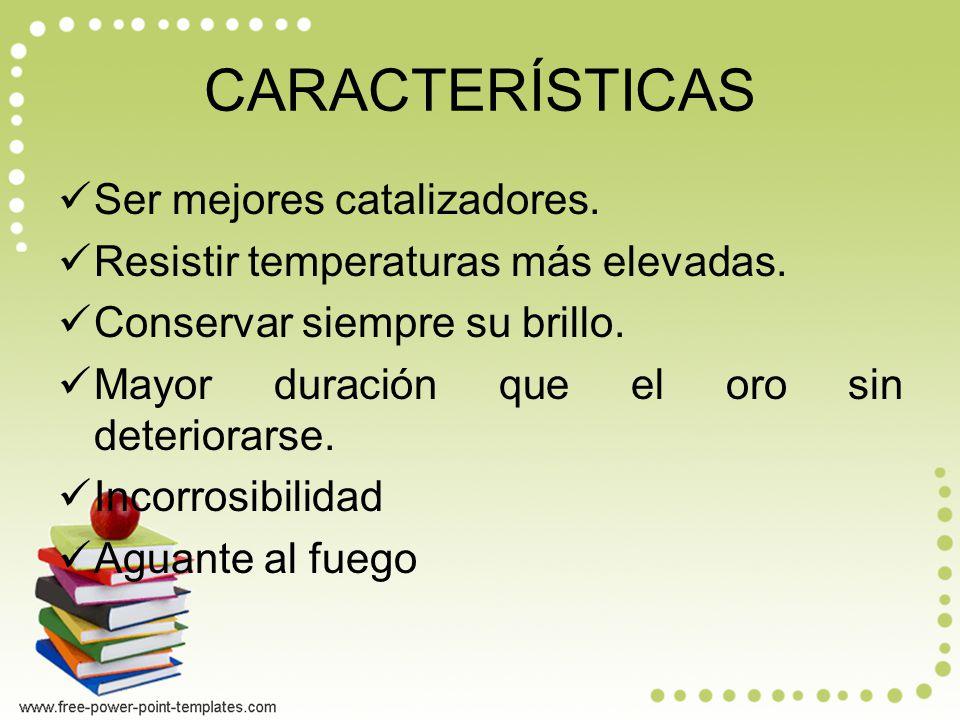 CARACTERÍSTICAS Ser mejores catalizadores.