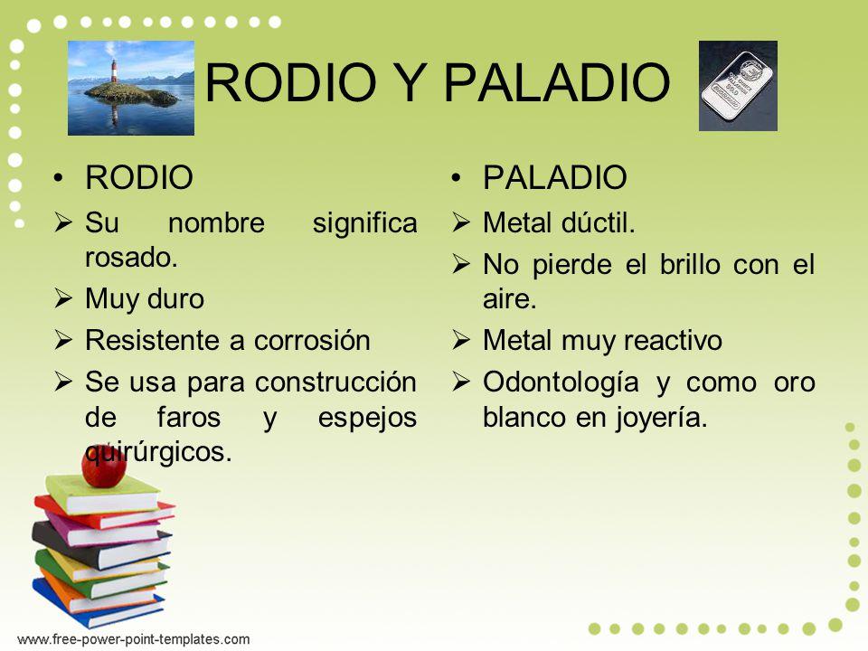RODIO Y PALADIO RODIO PALADIO Su nombre significa rosado. Muy duro