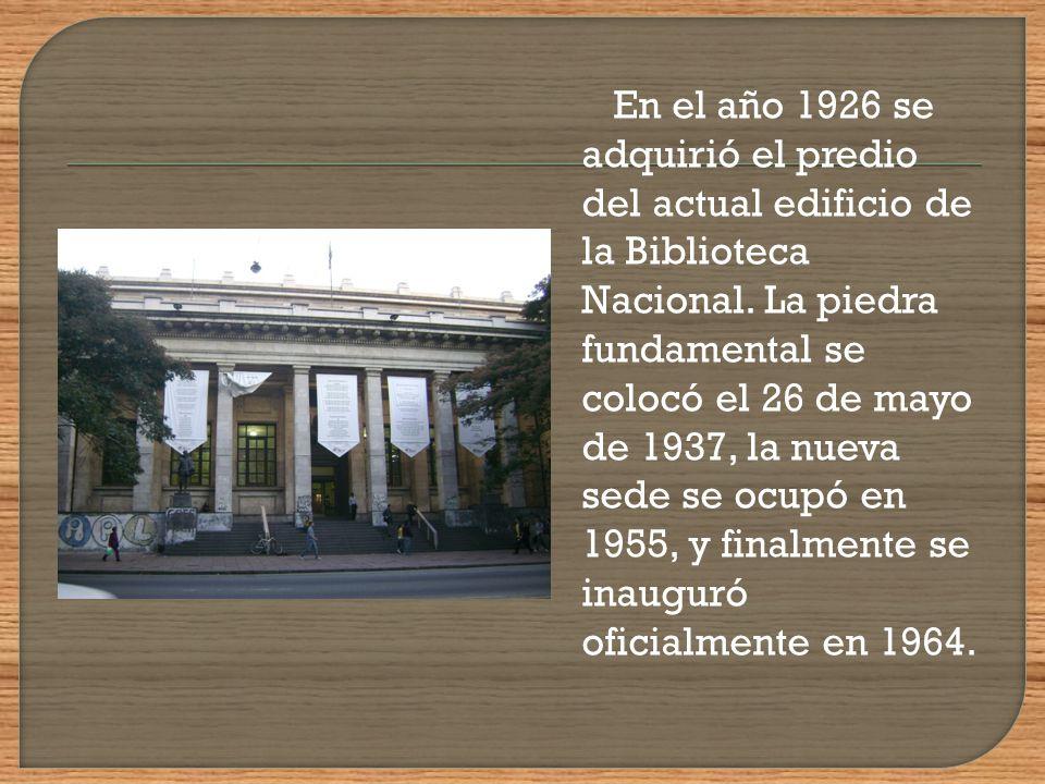En el año 1926 se adquirió el predio del actual edificio de la Biblioteca Nacional.