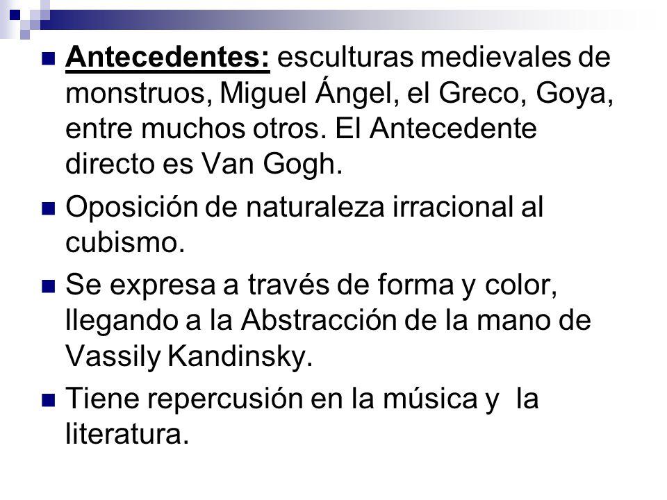 Antecedentes: esculturas medievales de monstruos, Miguel Ángel, el Greco, Goya, entre muchos otros. El Antecedente directo es Van Gogh.