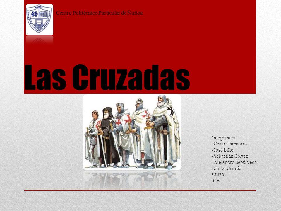 Las Cruzadas Centro Politécnico Particular de Ñuñoa Integrantes: