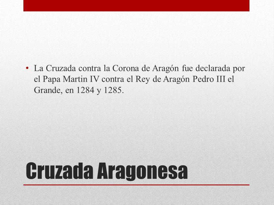 La Cruzada contra la Corona de Aragón fue declarada por el Papa Martin IV contra el Rey de Aragón Pedro III el Grande, en 1284 y 1285.