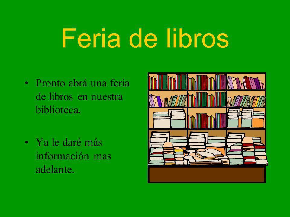 Feria de libros Pronto abrá una feria de libros en nuestra biblioteca.