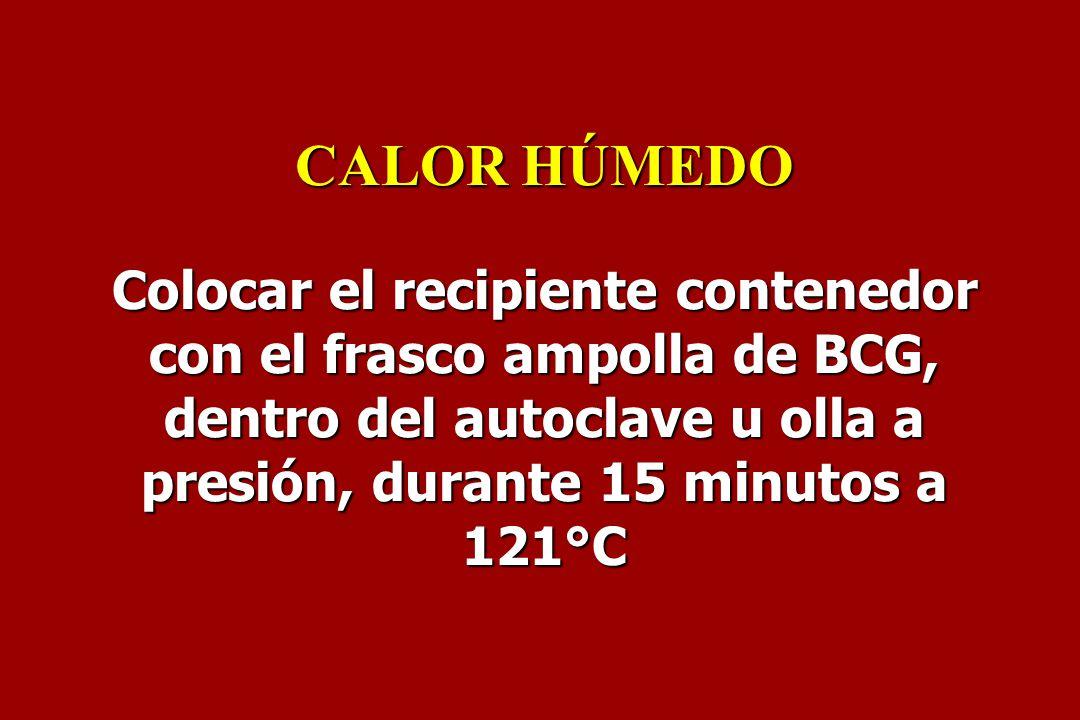 CALOR HÚMEDO Colocar el recipiente contenedor con el frasco ampolla de BCG, dentro del autoclave u olla a presión, durante 15 minutos a 121°C