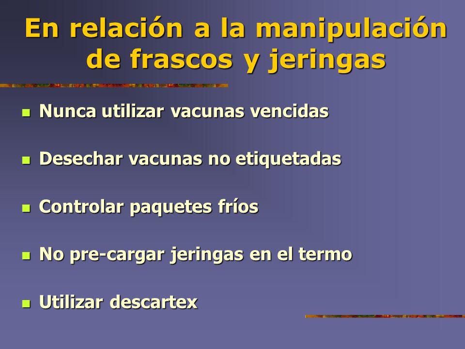 En relación a la manipulación de frascos y jeringas