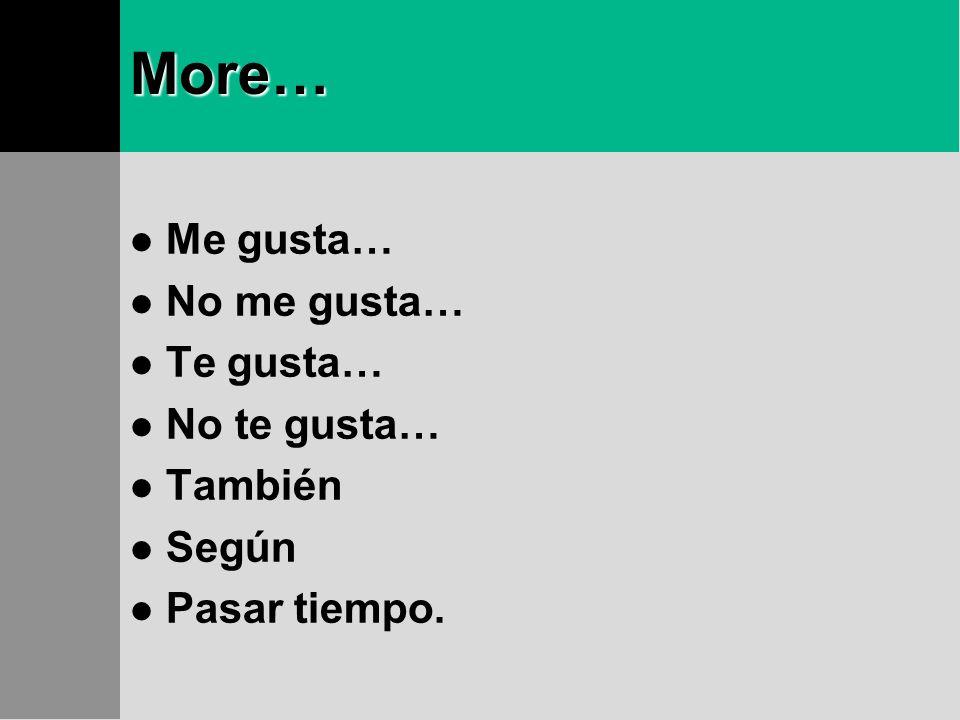 More… Me gusta… No me gusta… Te gusta… No te gusta… También Según