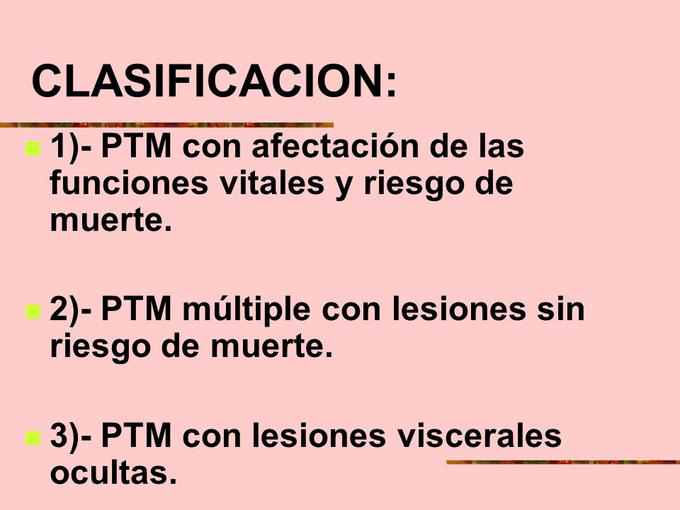CLASIFICACION: 1)- PTM con afectación de las funciones vitales y riesgo de muerte. 2)- PTM múltiple con lesiones sin riesgo de muerte.