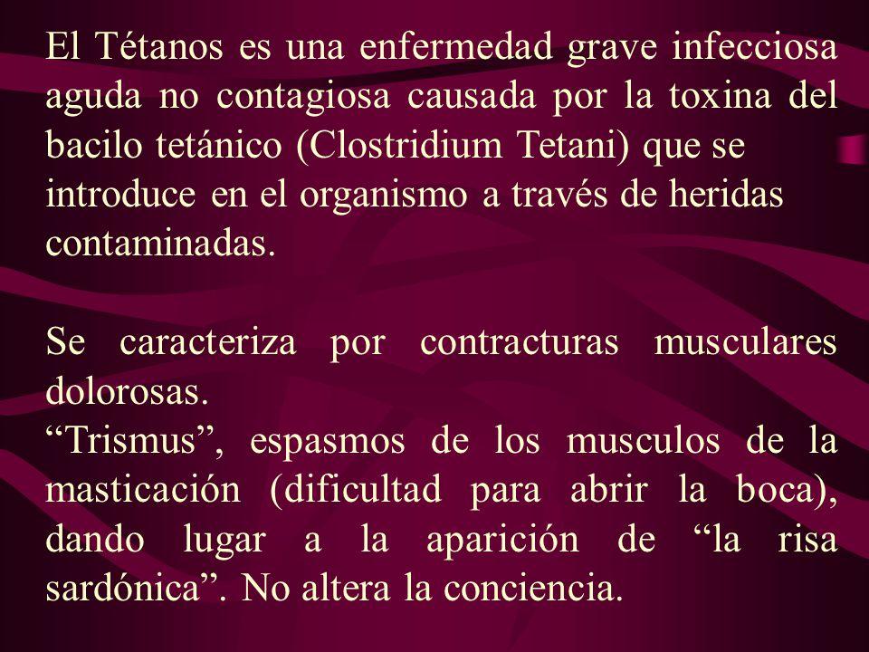 El Tétanos es una enfermedad grave infecciosa aguda no contagiosa causada por la toxina del bacilo tetánico (Clostridium Tetani) que se
