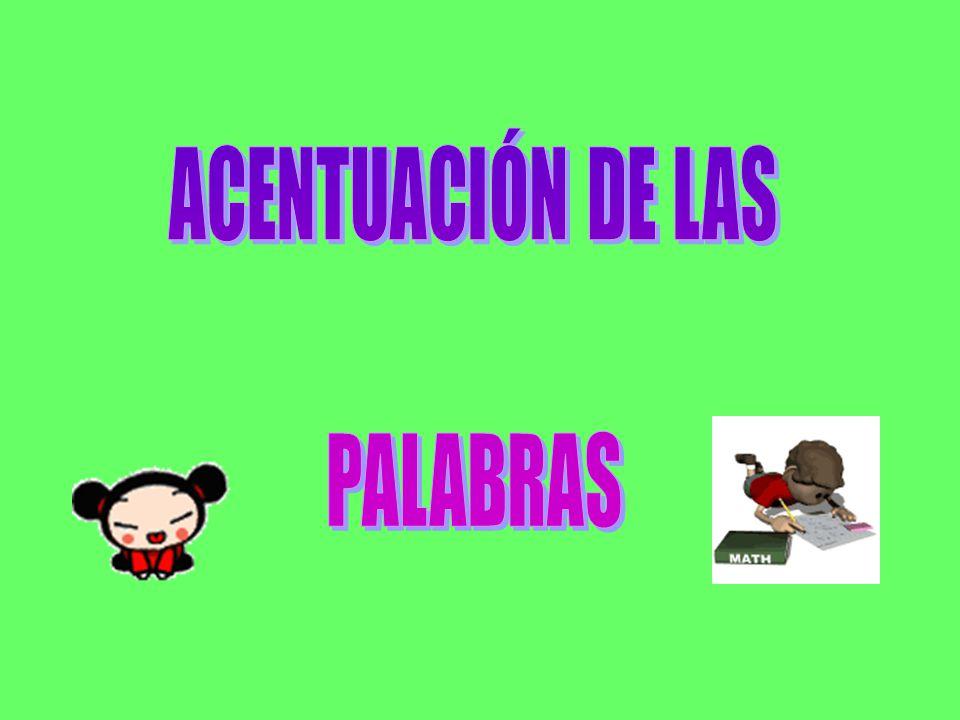 ACENTUACIÓN DE LAS PALABRAS