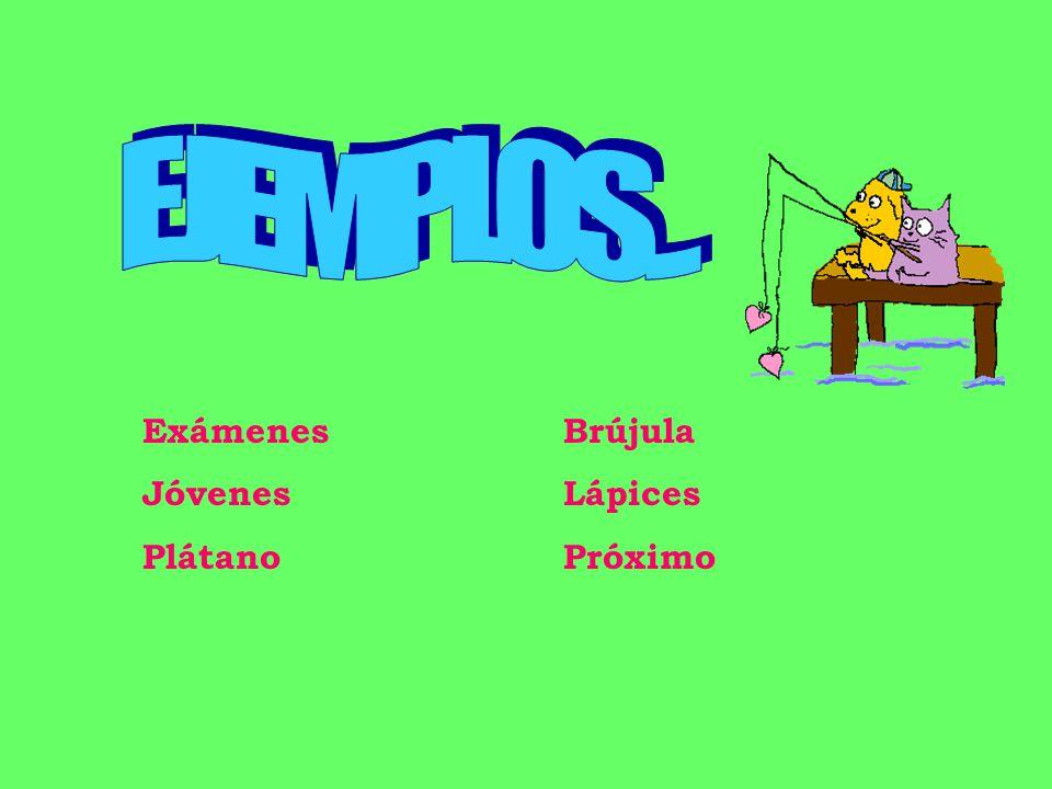 EJEMPLOS... Exámenes Brújula Jóvenes Lápices Plátano Próximo