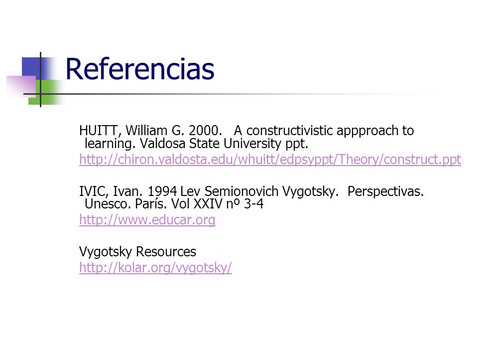 Referencias HUITT, William G. 2000. A constructivistic appproach to learning. Valdosa State University ppt.